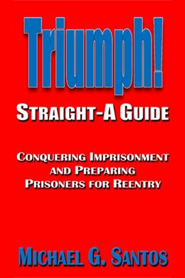 Triumph: Straight-A Guide to Conquering Imprisonment